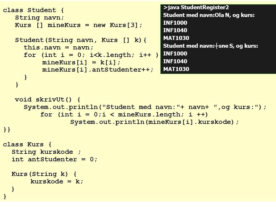 Kurs [] mineKurs = new Kurs[3]; Student(String navn, Kurs [] k){
